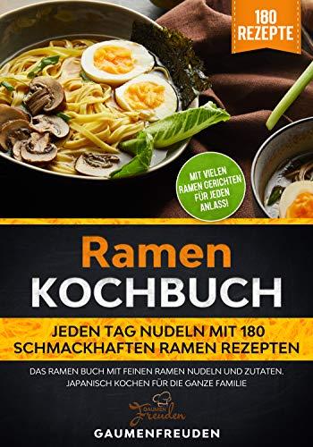 Ramen Kochbuch – Jeden Tag Nudeln mit 180 schmackhaften Ramen Rezepten : Das Ramen Buch mit feinen Ramen Nudeln und Zutaten. Japanisch kochen für die ganze Familie
