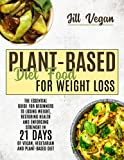 PLANT-BASED DIET FOOD FOR WEIGHT LOSS: The Essential Guide For Beginners To Losing Weight, Restoring Health, and Enforcing Strenght in 21 Days of Vegan, Vegetarian, and Plant-Based Diet