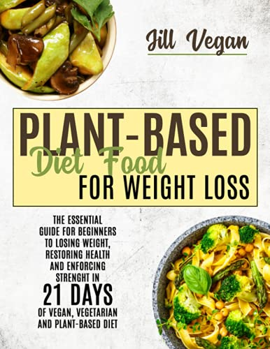 Compare Textbook Prices for PLANT-BASED DIET FOOD FOR WEIGHT LOSS: The Essential Guide For Beginners To Losing Weight, Restoring Health, and Enforcing Strenght in 21 Days of Vegan, Vegetarian, and Plant-Based Diet  ISBN 9798468231685 by Vegan, Jill