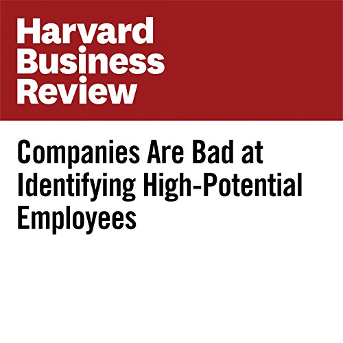 Companies Are Bad at Identifying High-Potential Employees audiobook cover art