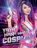 Yaya Han's World of Cosplay: A Guide to Fandom Costume Culture (English Edition)