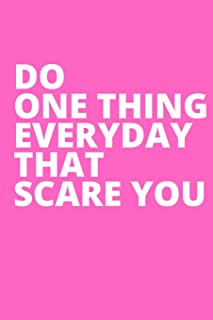 DO ONE THING EVERYDAY THAT SCARE YOU: Office Lined Blank Notebook Journal With A Funny Saying On The Outside