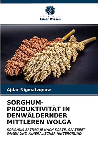 SORGHUM-PRODUKTIVITÄT IN DENWÄLDERNDERMITTLEREN WOLGA: SORGHUM-ERTRAG JE NACH SORTE, SAATBEET SAMEN UND MINERALISCHER HINTERGRUND