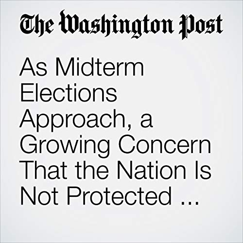 As Midterm Elections Approach, a Growing Concern That the Nation Is Not Protected from Russian Interference copertina