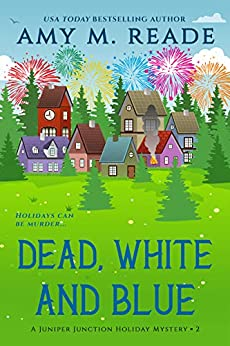 Dead, White, and Blue (The Juniper Junction Holiday Mystery Series Book 2) by [Amy M. Reade]