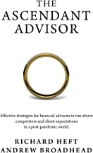 The Ascendant Advisor: Effective strategies for financial advisors to rise above competitors and client expectations in a ...