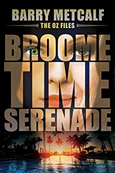 Broometime Serenade: A Gripping Crime Thriller from Down Under (The Oz Files Book 1) by [Barry Metcalf, Mishael Witty]
