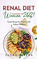 The Best Renal Diet Cookbook for Women 2021: Easiest Recipes for Women with Kidney Problems