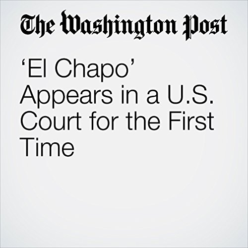 'El Chapo' Appears in a U.S. Court for the First Time copertina