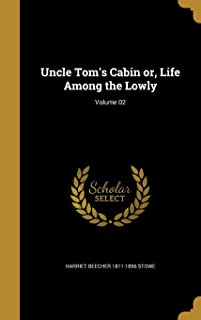 Uncle Tom's Cabin Or, Life Among the Lowly; Volume 02