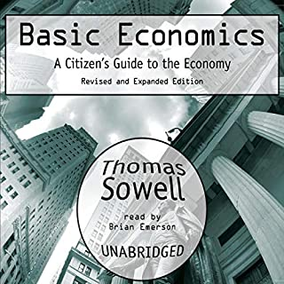 Basic Economics     A Citizen's Guide to the Economy: Revised and Expanded Edition              By:                                                                                                                                 Thomas Sowell                               Narrated by:                                                                                                                                 Brian Emerson                      Length: 18 hrs and 32 mins     4 ratings     Overall 4.8