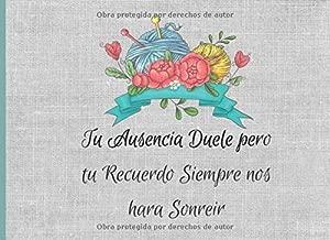 Tu Ausencia Duele pero tu recuerdo siempre nos hara sonreir: Libro de firmas de funeral  Tema Costura Tejido Recuerdos Mensajes y Meseos  de los ... 40 paginas  8.25 x 6 in (Spanish Edition)