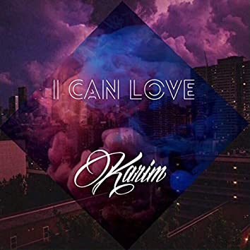 I Can Love...