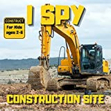 I Spy Construction Site: Search and find Bulldozer, Crane, Dump Truck, Lodaer, Vehicles, Excavator, Worcers, Tools, Gift Idea For Boys and Girls, Preschoolers, Toddlers & kindergarten, From A To Z