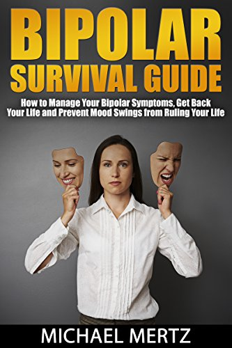 Bipolar Survival Guide: How to Manage your Bipolar Symptoms, Get Back your Life and Prevent Mood Swings from Ruling our Life (bipolar, bipolar survival, ... treatment, bipolar guide) (English Edition)