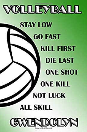 Volleyball Stay Low Go Fast Kill First Die Last One Shot One Kill Not Luck All Skill Gwendolyn: College Ruled | Composition Book | Green and White School Colors