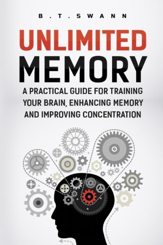 Unlimited Memory: A Practical Guide for Training Your Brain, Enhancing Memory an (Advanced Learning,...