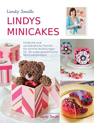 Lindys Minicakes: 30 verständliche Schritt-für-Schritt-Anleitungen für kleine Kuchen und Minicakes