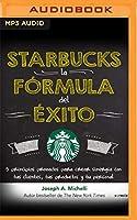 Starbucks, la fórmula del éxito: 5 Principios Probados Para Crear Sinergia Con Tus Clientes, Tus Productos Y Tu Personal