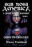 Sub Rosa America, Book I: Gone to Croatan (SUB ROSA AMERICA: A DEEP STATE HISTORY)