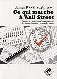 Ce qui marche à Wall Street - Le guide des stratégies d'investissement les plus performantes de tous les temps