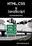 HTML, CSS y Javascript. La Guía Definitiva