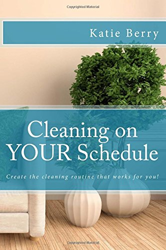 Compare Textbook Prices for Cleaning on Your Schedule: Discover the cleaning routine that works for you 1 Edition ISBN 9781541305373 by Berry, Katie
