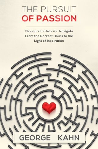 The Pursuit of Passion: Thoughts to Help You Navigate From the Darkest Hours to the Light of Inspiration