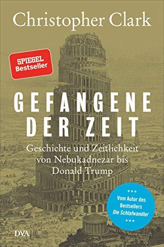 Buchseite und Rezensionen zu 'Gefangene der Zeit: Geschichte und Zeitlichkeit von Nebukadnezar bis Donald Trump' von Christopher Clark