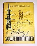 Schaginjan eine Reise durch Sowjetarmenien, Berlin 1953, 320 Seiten, bebildert, Karten -