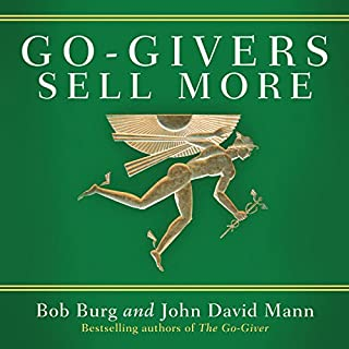 Go-Givers Sell More                   By:                                                                                                                                 Bob Burg,                                                                                        John Mann                               Narrated by:                                                                                                                                 Bob Burg,                                                                                        John Mann                      Length: 3 hrs and 47 mins     54 ratings     Overall 4.9