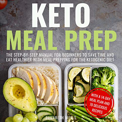 Keto Meal Prep: The Step-by-Step Manual for Beginners to Save Time and Eat Healthier with Meal Prepping for the Ketogenic Diet audiobook cover art