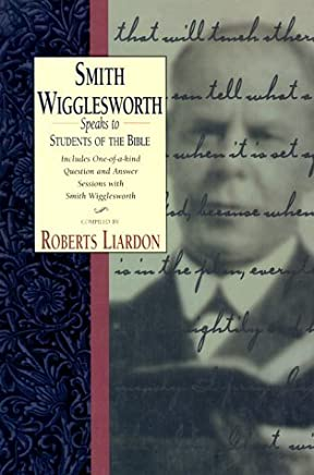 Smith Wigglesworth Speaks to Students of the Bible: Includes One-Of-A Kind Question and Answer Sessions With Smith Wigglesworth by Smith Wigglesworth (1998-02-02)