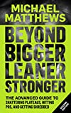 Beyond Bigger Leaner Stronger: The Advanced Guide to Shattering Plateaus, Hitting PRS and Getting Shredded (Muscle for Life Book 5)