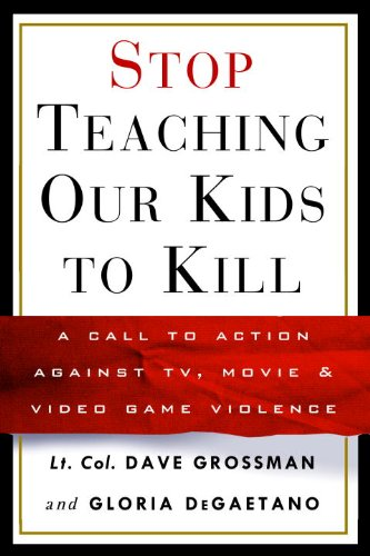 Stop Teaching Our Kids to Kill: A Call to Action Against TV, Movie & Video Game Violence (English Edition)