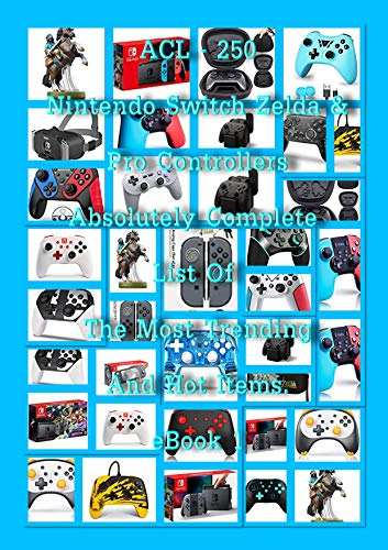 ACL – 250 Nintendo Switch Zelda & Pro Controllers – Absolutely Complete List Of The Most Trending And Hot Items eBook 1 (English Edition)