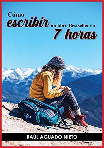 Como escribir un libro BestSeller en 7 horas: Como pasar de 0 a BestSeller en tan sólo 7 horas (Spanish Edition)