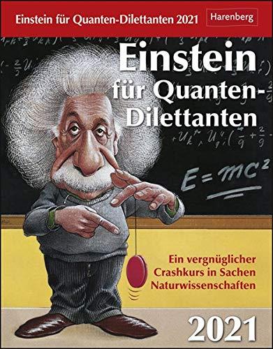 Einstein für Quanten-Dilettanten Kalender 2021: Ein vergnüglicher Crashkurs in Sachen Naturwissenschaften