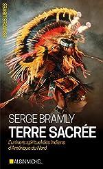 Terre sacrée - L'univers spirituel des Indiens d'Amérique du Nord de Serge Bramly