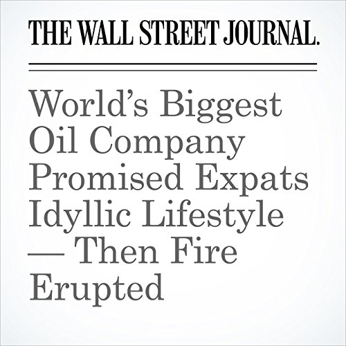 World's Biggest Oil Company Promised Expats Idyllic Lifestyle — Then Fire Erupted copertina