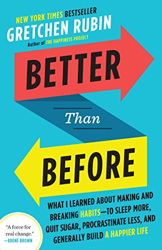 Image of Better Than Before: What I Learned About Making and Breaking Habits--to Sleep More, Quit Sugar, Procrastinate Less, and Generally Build a Happier Life