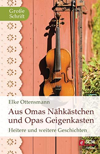 Aus Omas Nähkästchen und Opas Geigenkasten: Heitere und weitere Geschichten (Hänssler Großdruck)
