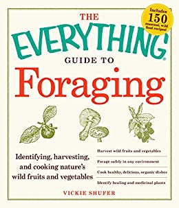 The Everything Guide to Foraging: Identifying, Harvesting, and Cooking Nature's Wild Fruits and Vegetables (Everything®) by [Vickie Shufer]
