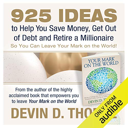 925 Ideas to Help You Save Money, Get Out of Debt and Retire a Millionaire So You Can Leave Your Mark on the World Audiobook By Devin D. Thorpe cover art