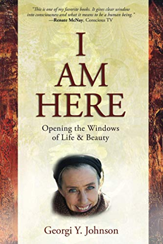 I Am Here: Opening the Windows of Life & Beauty