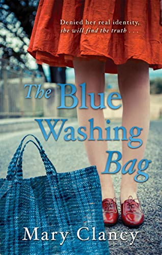 The Blue Washing Bag: A Gripping 1940s Irish Family Saga by [Mary Clancy]