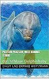 Plitsch Platsch, hier kommt Teniki: das schlaue Delphinbaby (German Edition)
