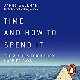 Time and How to Spend It     The 7 Rules for Richer, Happier Days              By:                                                                                                                                 James Wallman                               Narrated by:                                                                                                                                 James Wallman                      Length: 10 hrs and 30 mins     16 ratings     Overall 4.1