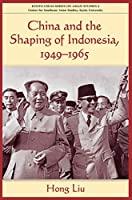 China and the Shaping of Indonesia, 1949-1965 (Kyoto Cseas Series on Asian Studies)