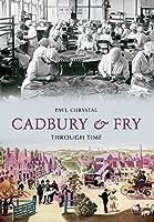 Cadbury & Fry Through Time